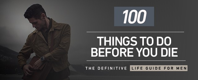 100 Things To Do Before You Die: The Definitive Life Guide For Men Chapter Two