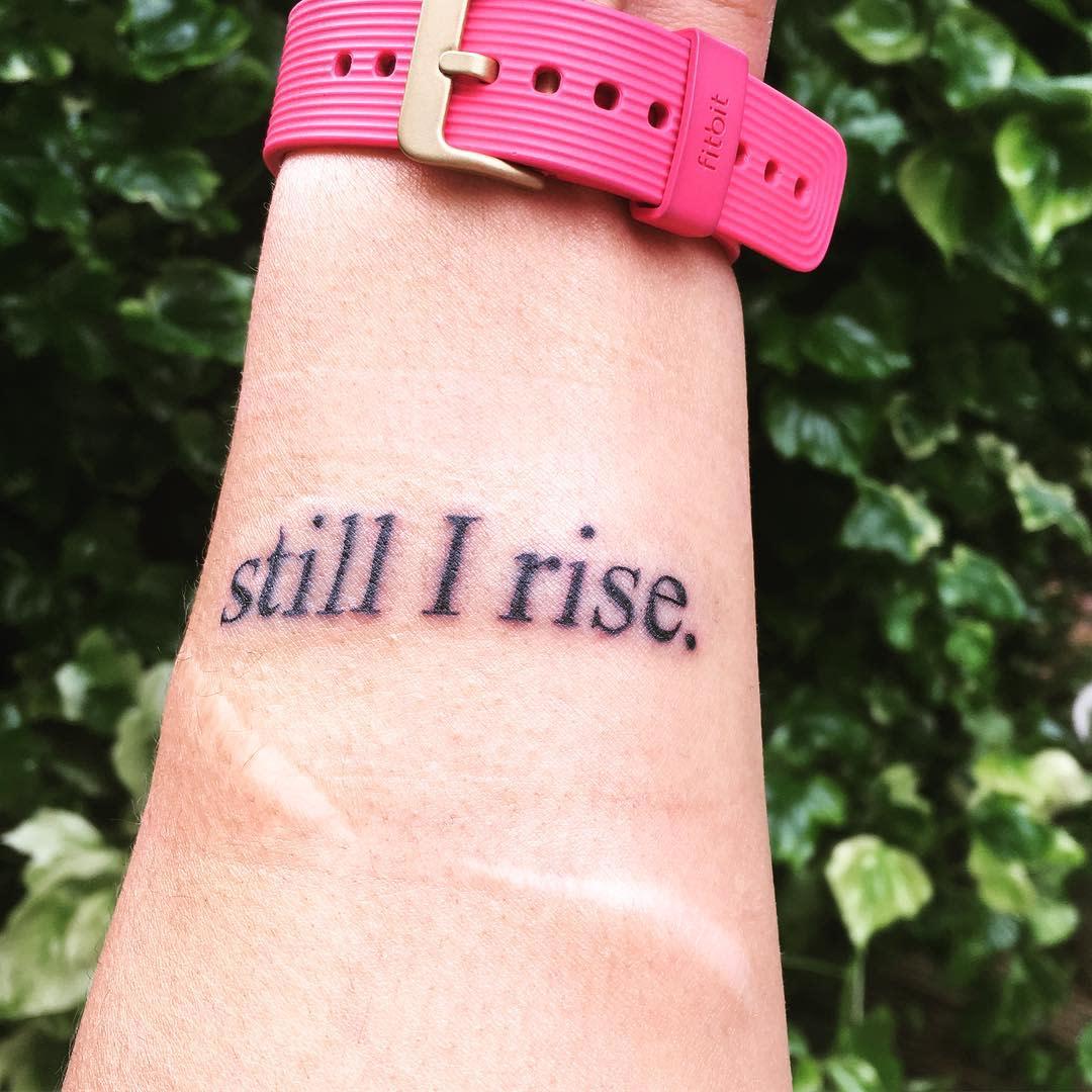 Simple Still I Rise Tattoo -lesleyleonc