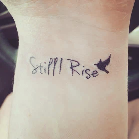 Wrist Still I Rise Tattoo -reachpreets
