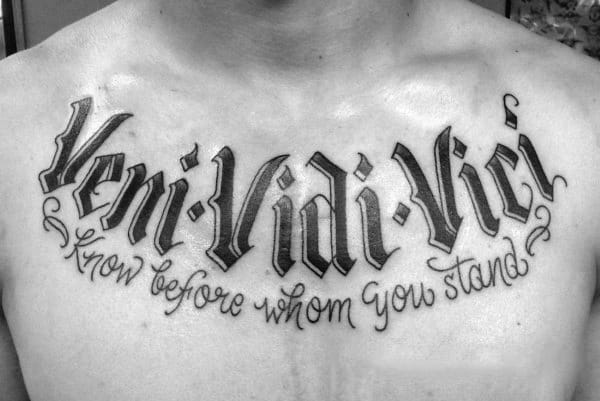 Bold Black Ink Veni Vidi Vici Chest Tattoo On Man Know Before Whom Your Stand Words