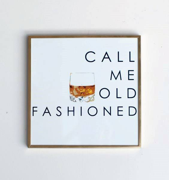 Call Me Old Fashioned Mens Drinking Bachelor Pad Decor Wall Art Ideas