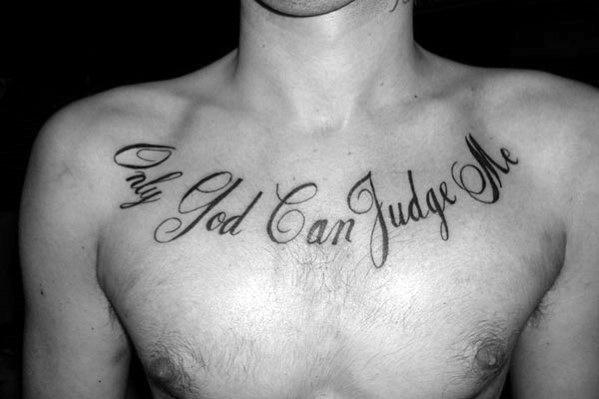 cursive black ink script only god can judge me male chest tattoo designs