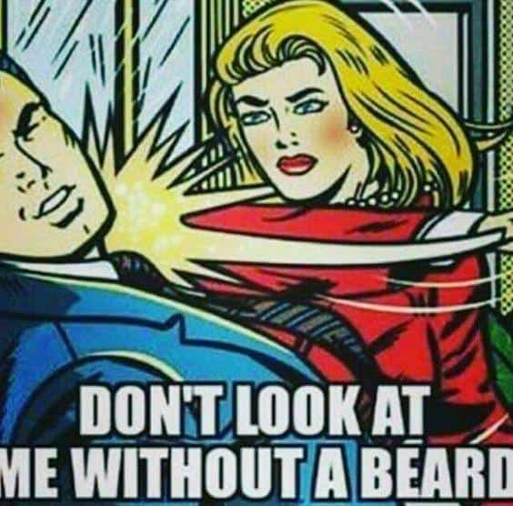 Do Not Look At Me Without A Beard Meme