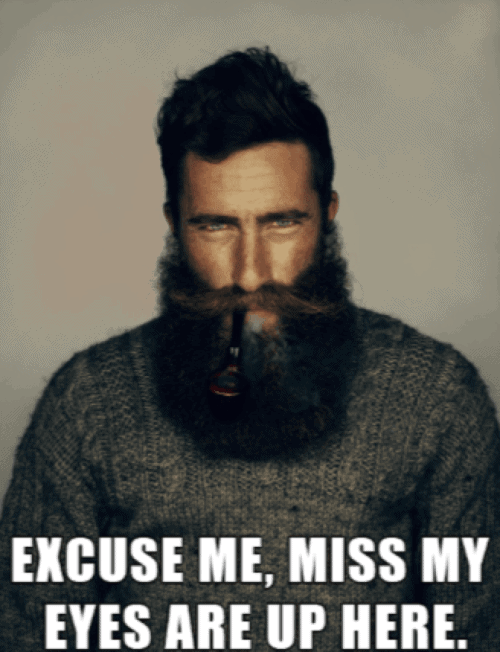 Excuse Me Miss My Eyes Are Up Here Funny Beard Memes