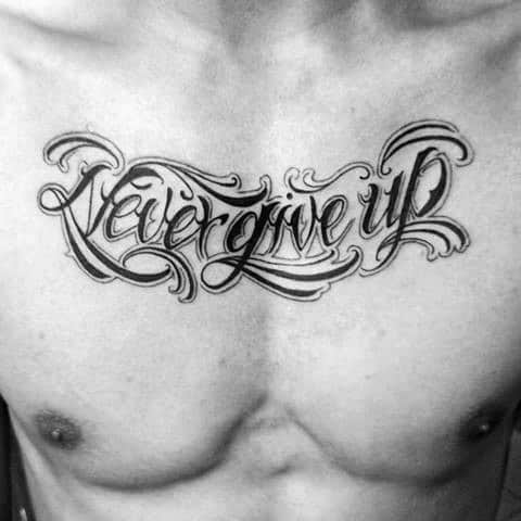 Guys Upper Chest Never Give Up Tattoo Design Ideas