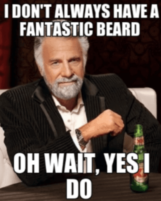 I Dont Always Have A Fantastic Beard Oh Wait Yes I Do Funny Beard Memes