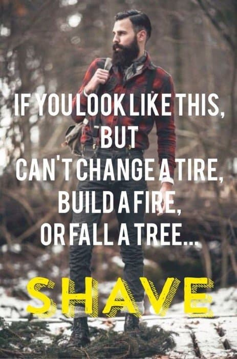 If You Look Like This But Cannot Change A Tire Build A Fire Or Fall A Tree Shave Funny Beard Memes