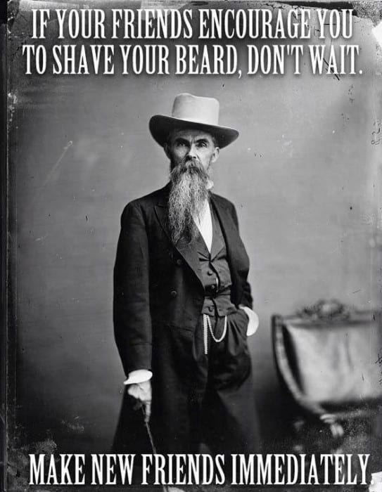If Your Friends Encourage You To Shave Your Beard Make New Friends Funny Beard Memes