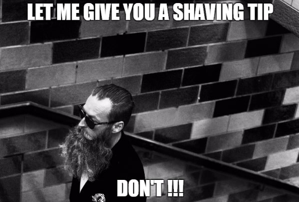 Let Me Give You A Shaving Tip Funny Beard Memes