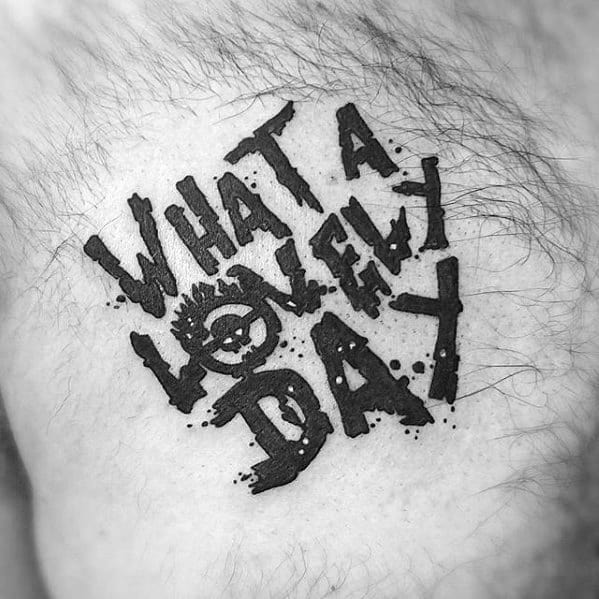 Manly Mad Max What A Lovely Day Upper Chest Quote Tattoo Design Ideas For Men