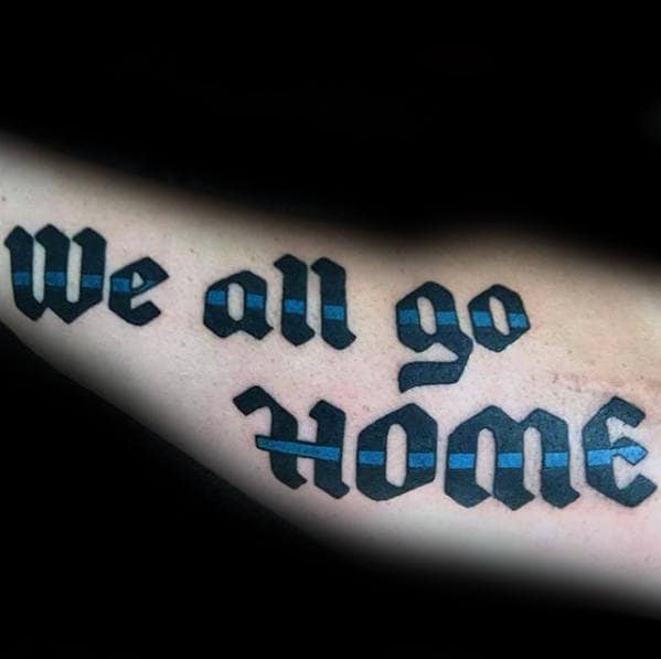 Mens We All Go Home Quote Thin Blue Line Outer Forearm Tattoo