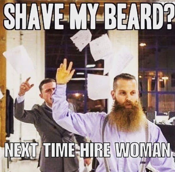 Shave My Beard Next Time Hire A Woman Funny Beard Memes