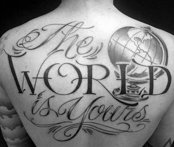 The World Is Yours Mens Lettering Globe Back Tattoos