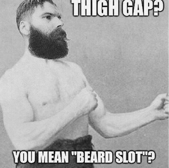 Thigh Gap You Mean Beard Slot Meme
