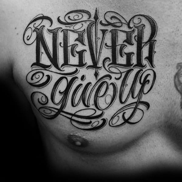 Typography Tattoos Male Never Give Up Design On Chest