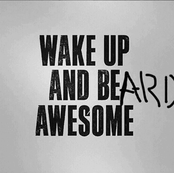 Wake Up And Beard Awesome Meme