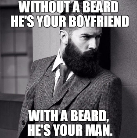 Without A Beard He Is Your Boyfriend With A Beard Hes Your Man Meme
