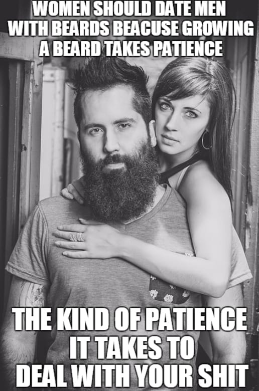 Women Shoulder Date Men With Beards Beacuse Growing A Beard Takes Patience Memes
